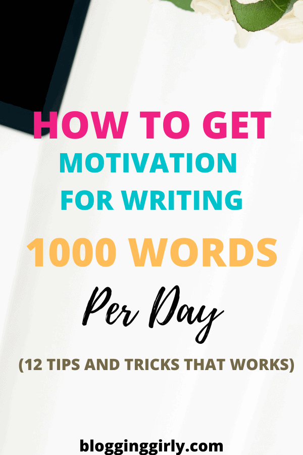 Motivation For Writing How To Write 1000 Words A Day 12 Tricks That Works Blogging Girly In 2020 Writing Writing Motivation Blog Writing