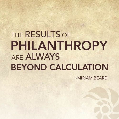 The Results Of Philanthropy Are Always Beyond Caluculation Miriam New Philanthropy Quotes