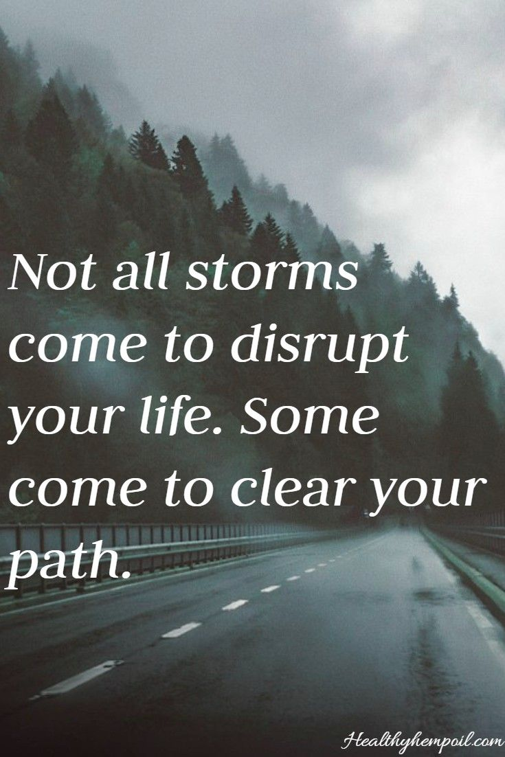 Not all storms come to disrupt your life. Some come to ...
