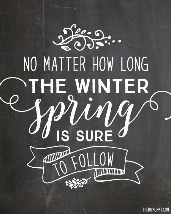 """Chalkboard Quotes: """"No Matter How Long The Winter, Spring Is Sure To Follow"""