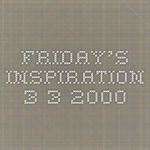 Friday's Inspiration 3-3-2000
