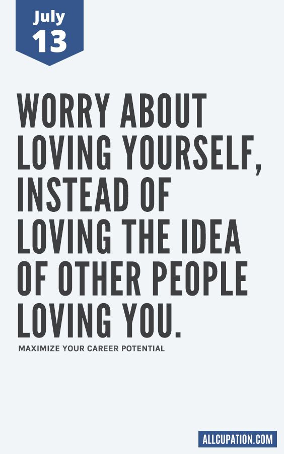 Daily Inspiration (July 13) Worry about loving yourself Pinterest