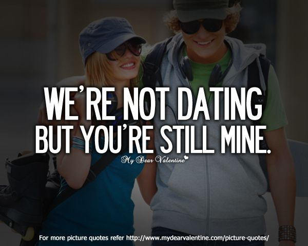 Dating or not youre still mine