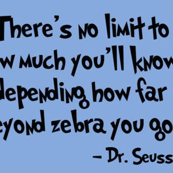 Depending How Far Beyond Zebra You Go Dr Seuss Quotes Seuss Quotes Dr Suess Quotes