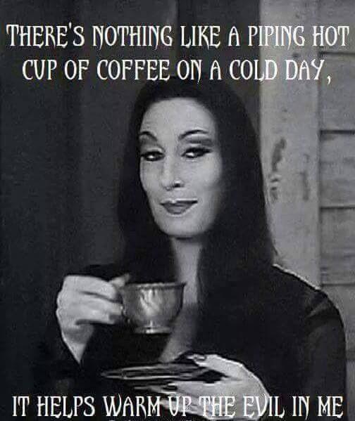 addamsfamily #coffee #meme | Memes We Love | Coffee, Coffee quotes ... #iLoveCoffee