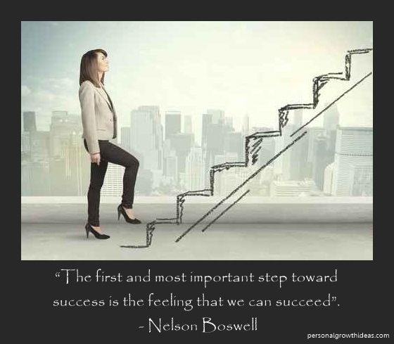 """The first and most important step toward success is the feeling that we can succeed"". - Nelson Boswell"
