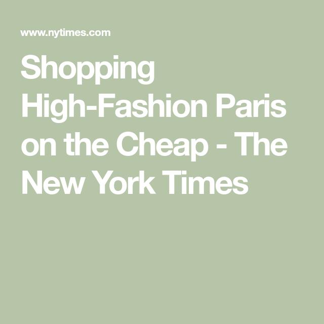 f61a96a811 Shopping High-Fashion Paris on the Cheap - The New York Times ...