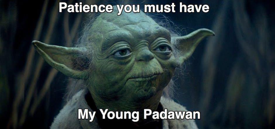 Patient you must have, my young padawan. | Levenslessen, Citaten, Motivatie