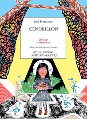 Cendrillon Theatre Joel Pommerat Illustrations De Roxane Lumeret Arles Actes Sud Cop 2012