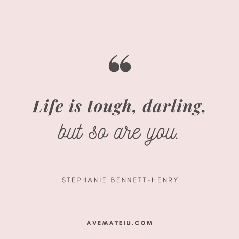 Life is tough, darling, but so are you. - Stephanie Bennett-Henry Quote 327   Ave Mateiu