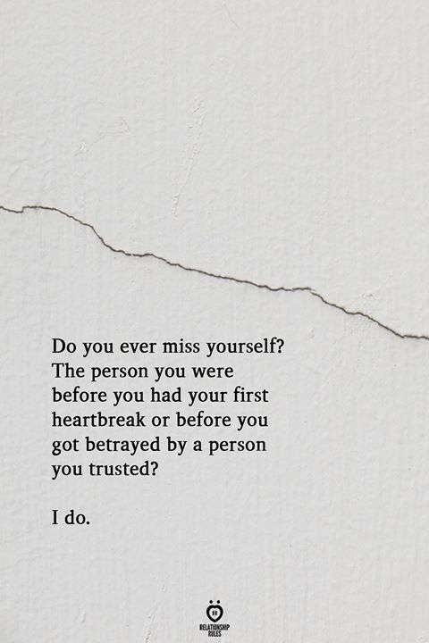 Do You Ever Miss Yourself? The Person You Were Before You Had Your First Heartbreak