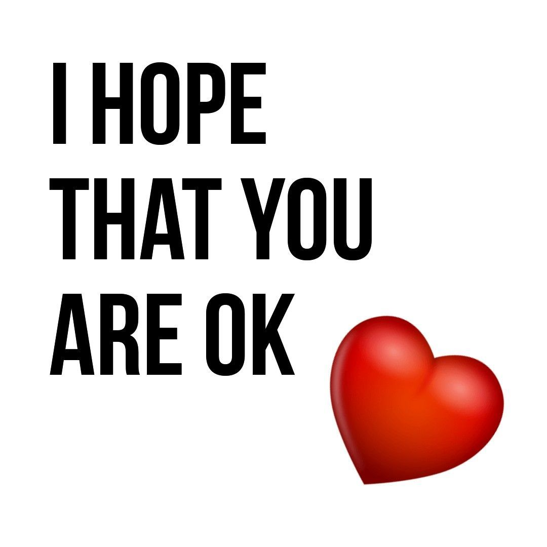 Hope That You Are Ok My Friend It Will Be Ok Quotes Hope You Are Ok Quotes I Miss You Quotes For Him