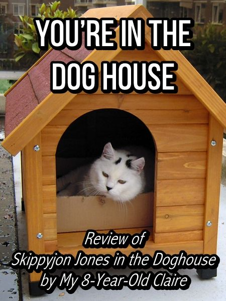 Review Of Skippyjon Jones In The Doghouse By My 8 Year Old Claire