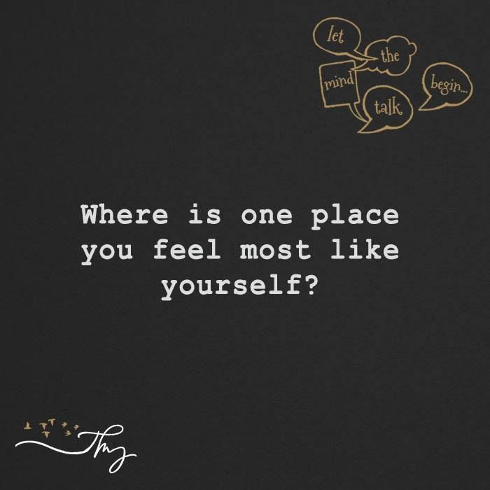 Image result for Where do you feel the most like yourself?