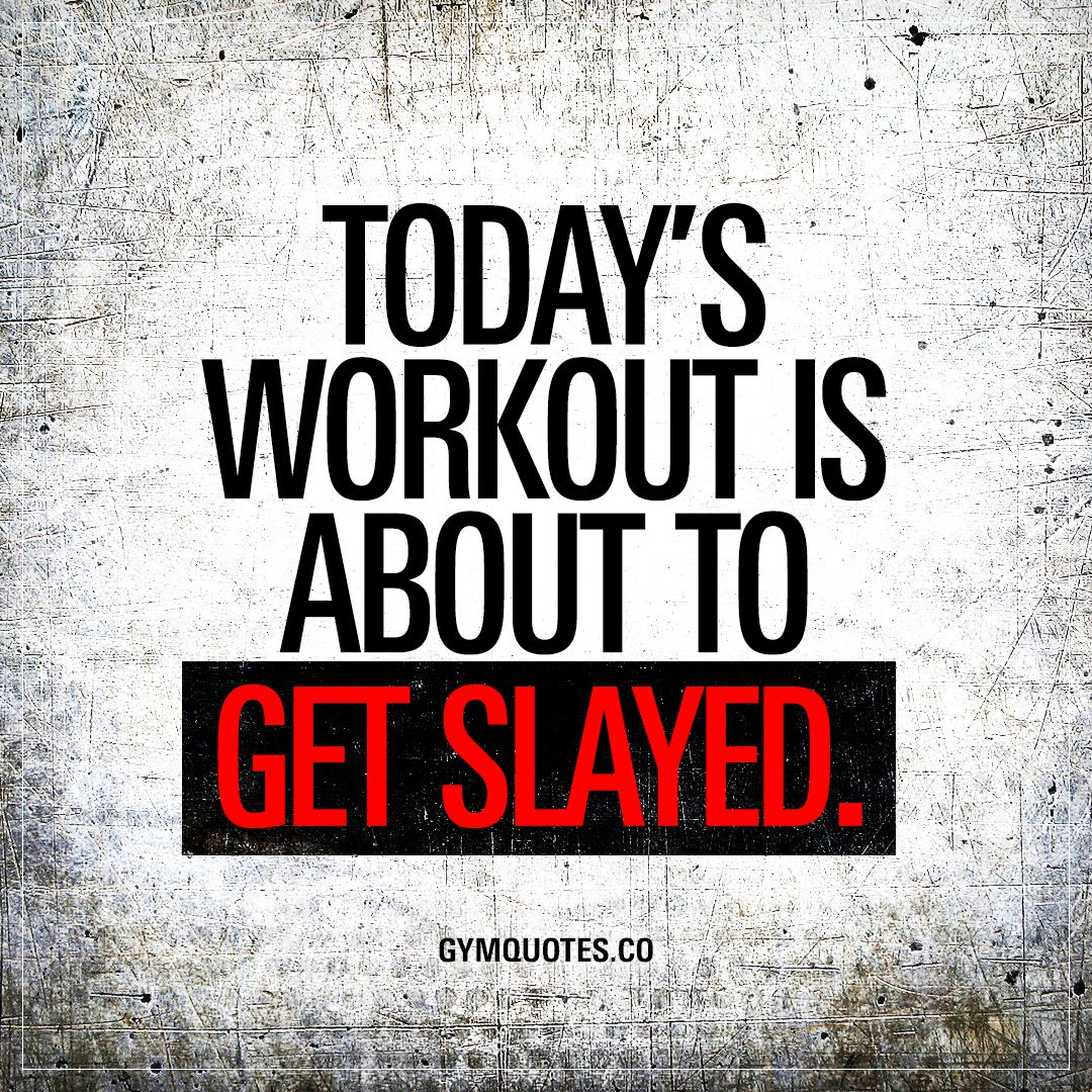 Pin By Shawn Thompson On Fitness Quotes: Today's Workout Is About To Get Slayed