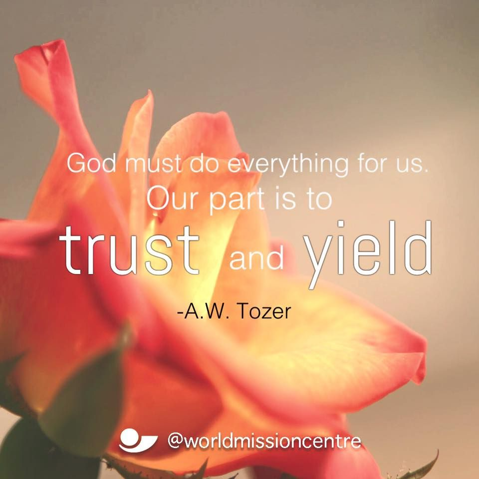 """""""God must do everything for us. Our part is to yield and trust."""" -A.W. Tozer"""