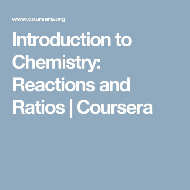Introduction To Chemistry Reactions And Ratios Coursera