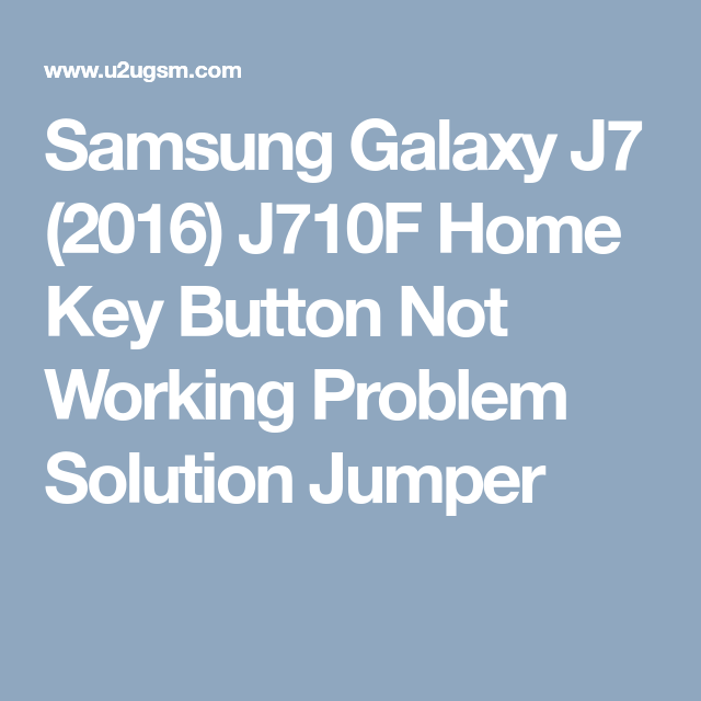 Samsung Galaxy J7 (2016) J710F Home Key Button Not Working