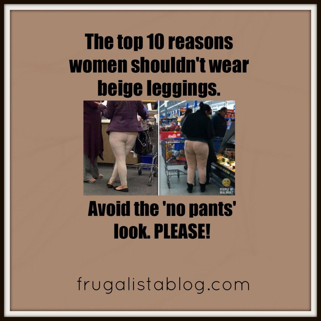 Stop with the beige leggings! It's a fashion police PSA to