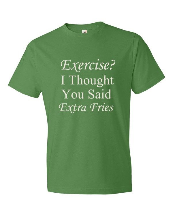 80d949b43 I thought you said extra fries. t-shirt. Great looking men's, women's,  kid's tee shirts and coffee mugs available at SpuzzoTeeShirts.com