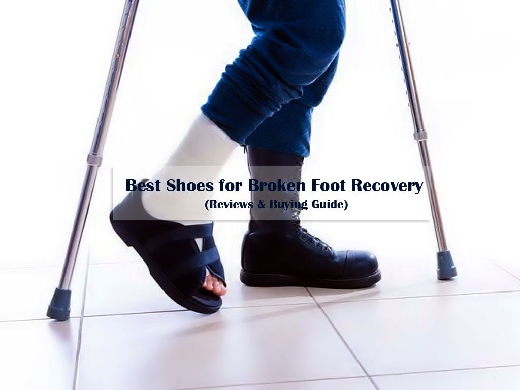 10 Best Shoes for Broken Foot Recovery