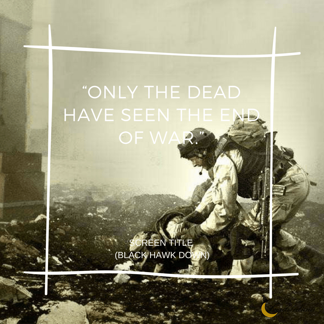 Only The Dead Have Seen The End Of War Screen Title Black Hawk Down Soldier Quotes Battle Quotes Movie Quotes