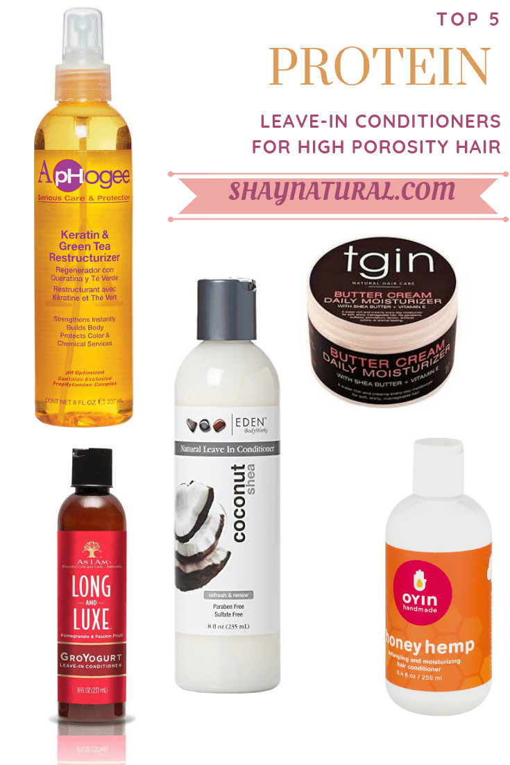 Top 5 Leave In Conditioners That Contain Protein For High Porosity Hair Shaynatural Con In 2020 High Porosity Hair Hair Porosity Natural Hair Styles For Black Women
