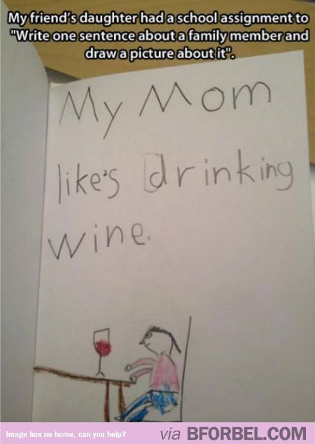 Don't drink in front of your kid. She'll tell on you.
