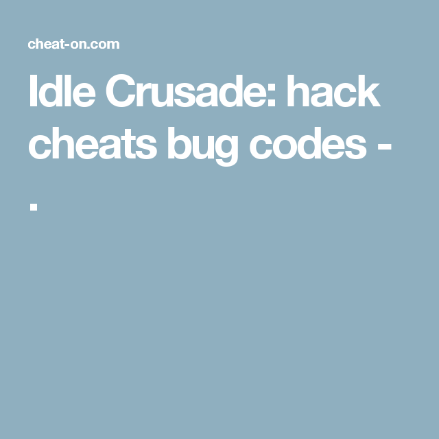 Idle Crusade hack cheats bug codes . (With images