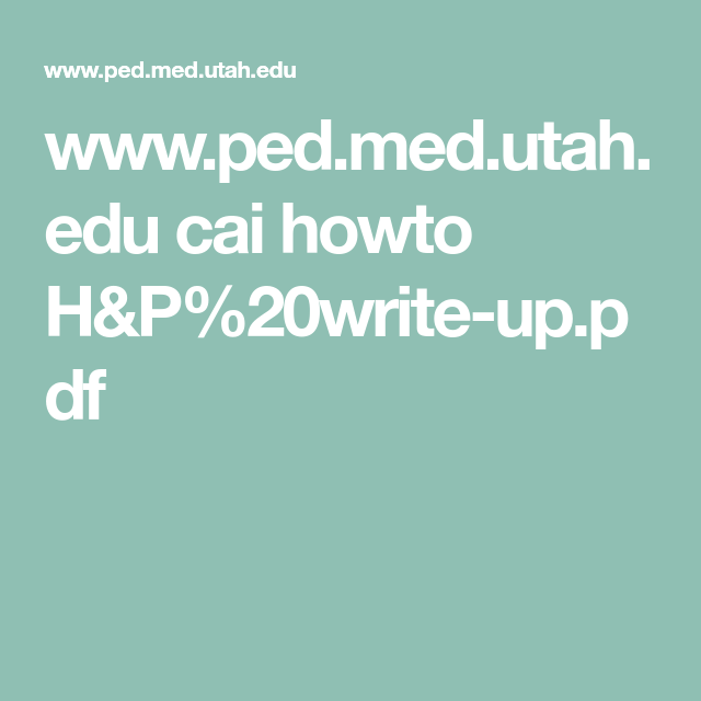 www ped med utah edu cai howto H&P%20write-up pdf | pediatrics