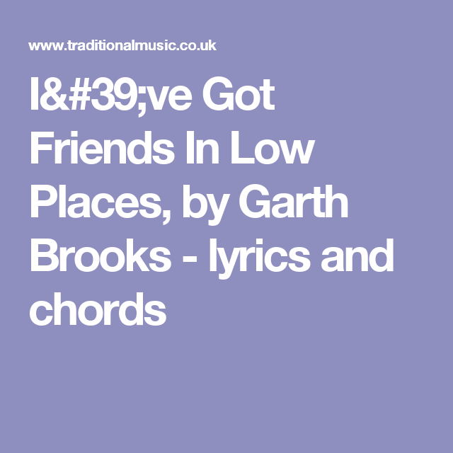 Ive Got Friends In Low Places By Garth Brooks Lyrics And Chords
