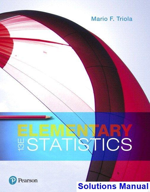 Elementary Statistics 13th Edition Triola Solutions Manual