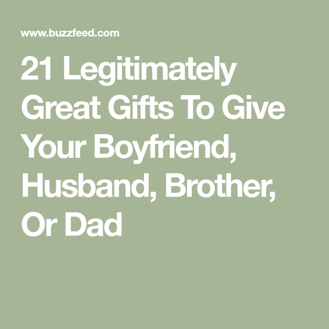 21 Legitimately Great Gifts To Give Your Boyfriend Husband