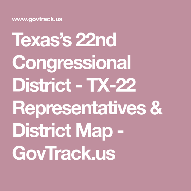 Texas\'s 22nd Congressional District - TX-22 Representatives ...