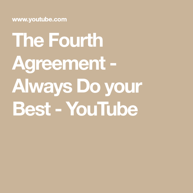 The Fourth Agreement Always Do Your Best Youtube 4 Agreements