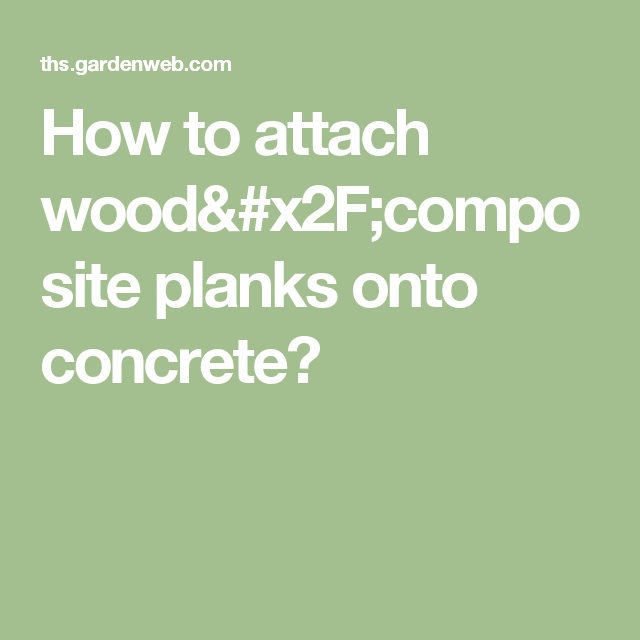 Best How To Attach Wood Composite Planks Onto Concrete 400 x 300