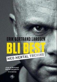 Bli best med mental trening (Ebok) Erik Bertrand Larssen fra Tanum. Om denne nettbutikken: http://nettbutikknytt.no/tanum-no/