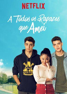 Assista A Para Todos Os Garotos Que Ja Amei Na Netflix Filmes