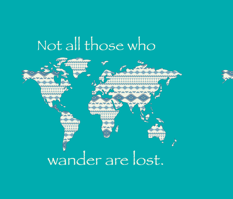 Not all those who wander are lost world map on teal with a fabrics not all those who wander are lost world map on teal with gumiabroncs Image collections