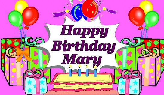 First Of All Happy Birthday Mary Who Has A Birthday Today In This Article You Can Get The Best Ever Collection Of Happy Birthday