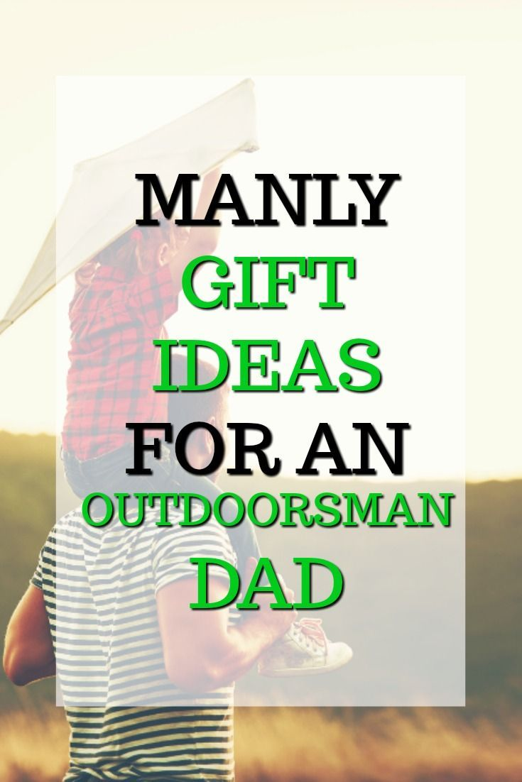 Manly Gift Ideas For An Outdoorsman Dad