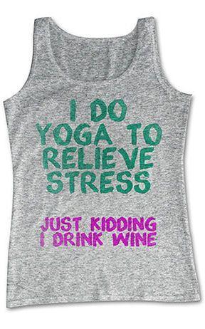#relieve #fitness #kidding #stress #humor #drink #yoga #just #wine #haha #do #to #iI Do Yoga To Reli...
