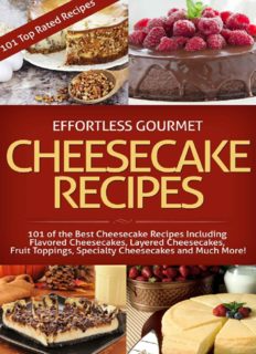 Effortless Gourmet Cheesecakes Delicious Cheesecake Desserts And Recipes 101 Cheesec In 2021 Gourmet Cheesecake Recipe Cheesecake Desserts Recipes Dessert Cookbooks