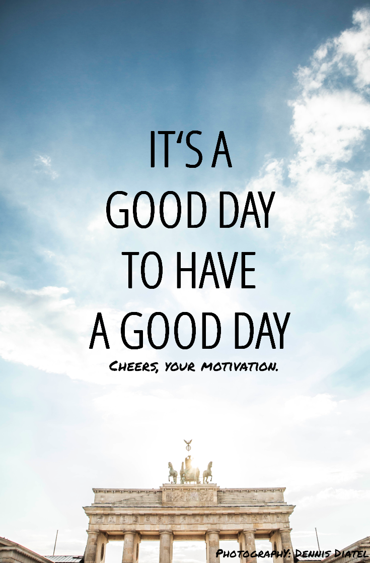 Motivational Quotes Of The Day It´s A Good Day To Have A Good Daymotivation Quotes Berlin