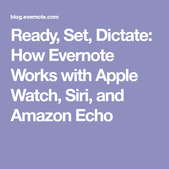 How Evernote Works with Apple Watch, Siri, and Amazon Echo