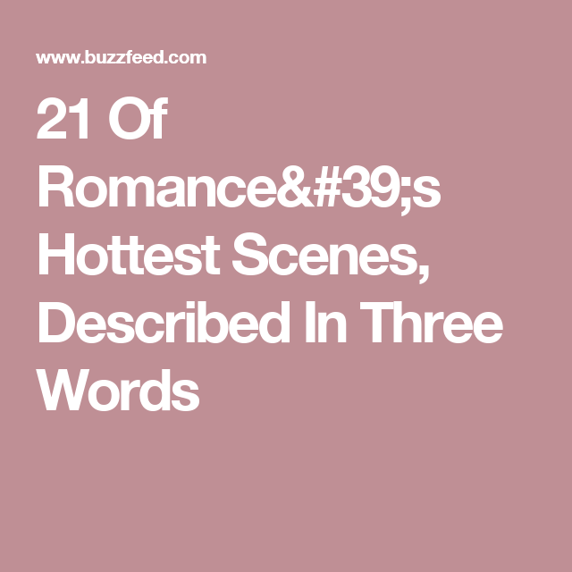 21 Of Romance's Hottest Scenes, Described In Three Words