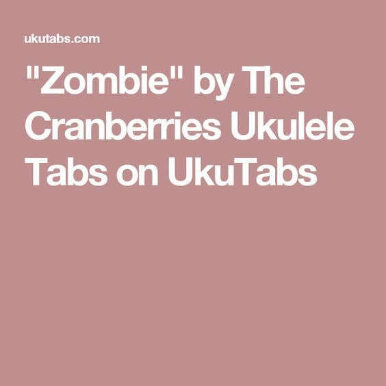 Zombie By The Cranberries Ukulele Tabs On Ukutabs Uke Stuff