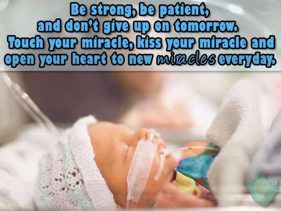 Be strong, be patient and don't give up on tomorrow. Touch your miracle, kiss your miracle and open your heart to new miracles everyday.