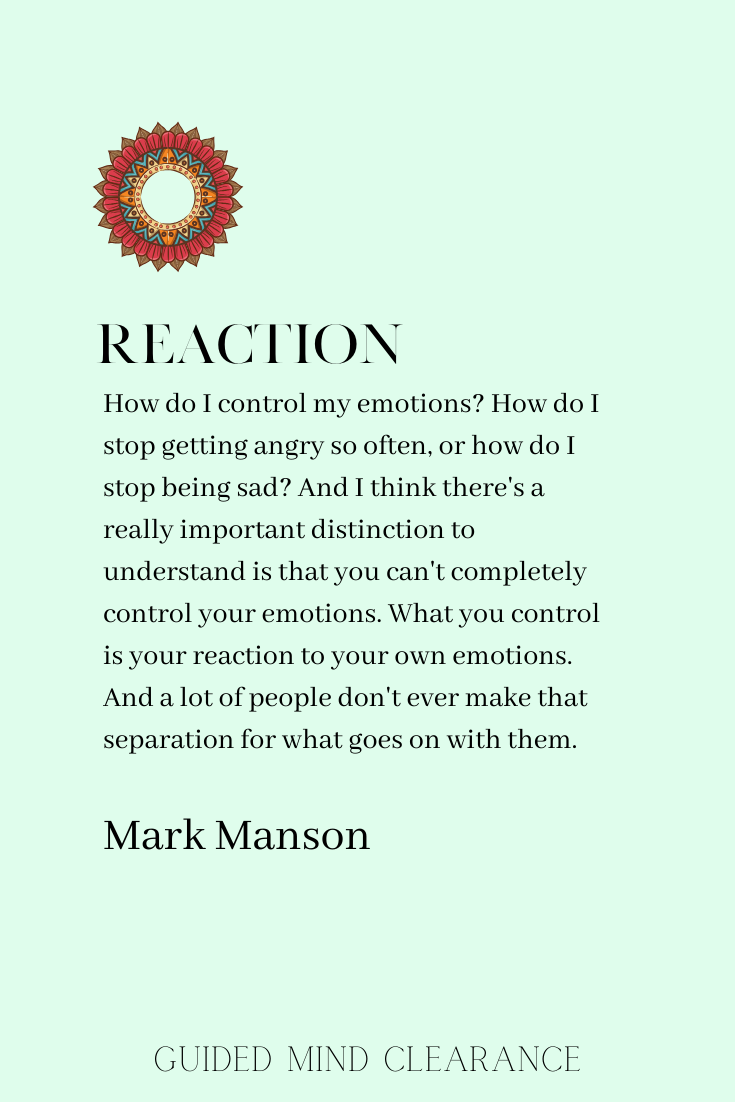Mark Manson life quote: Reaction, by Guided Mind Clearance