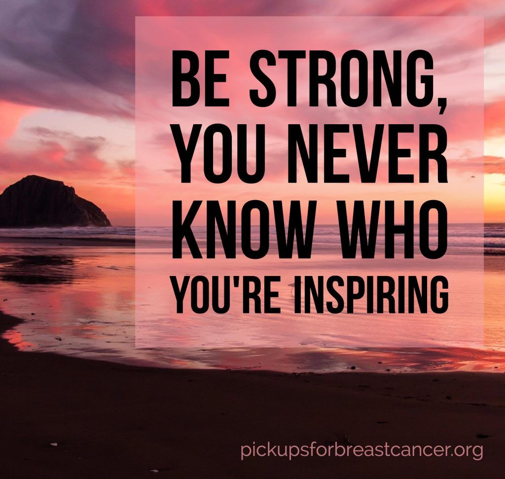 Be Strong You Never Know Who Youre Inspiring Pickups For